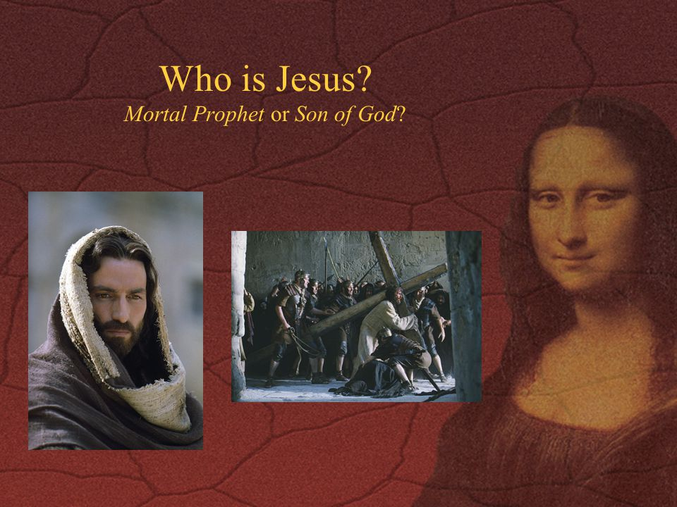 Who is Jesus Mortal Prophet or Son of God