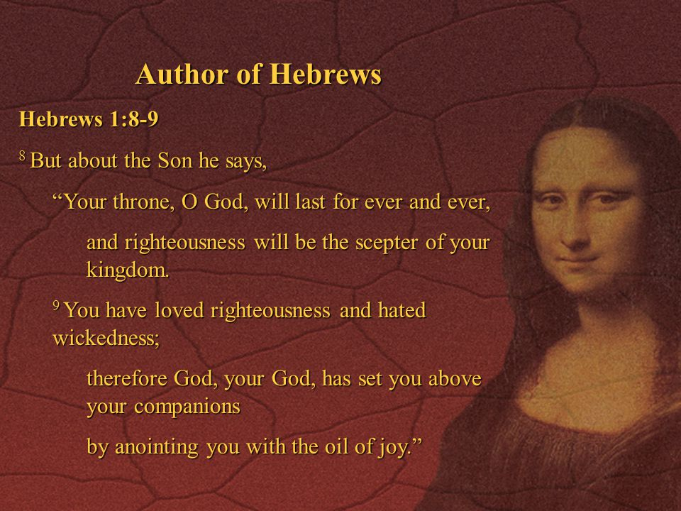 Author of Hebrews Hebrews 1:8-9 8 But about the Son he says,
