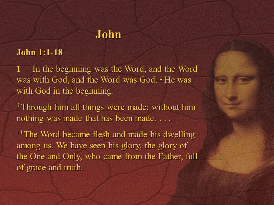 John John 1:1-18. 1 In the beginning was the Word, and the Word was with God, and the Word was God. 2 He was with God in the beginning.