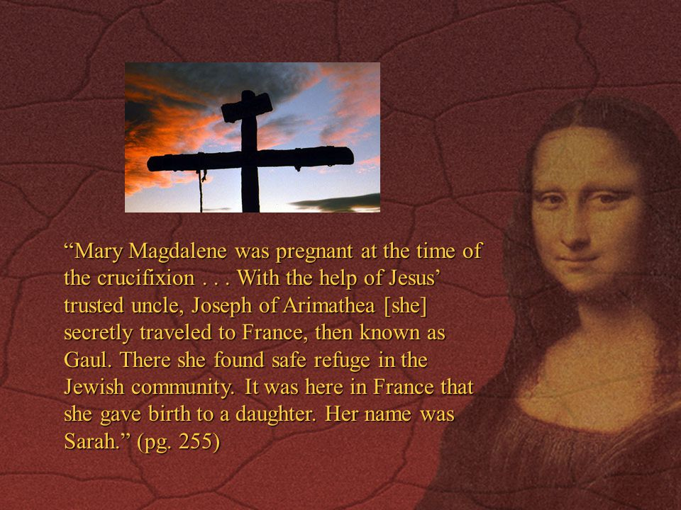 Mary Magdalene was pregnant at the time of the crucifixion