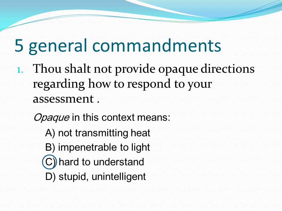 5 general commandments Thou shalt not provide opaque directions regarding how to respond to your assessment .