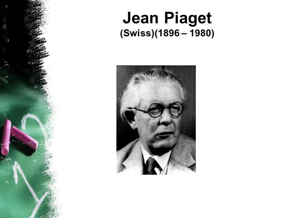 Jean Piaget (Swiss)(1896 – 1980)