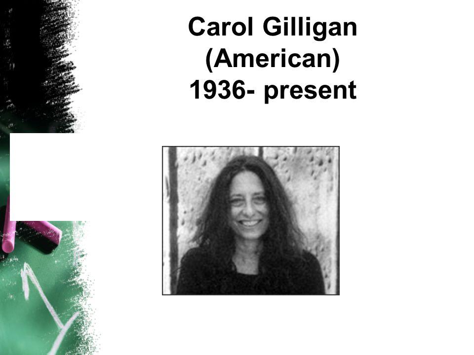 Carol Gilligan (American) 1936- present
