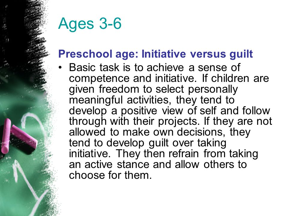 Ages 3-6 Preschool age: Initiative versus guilt
