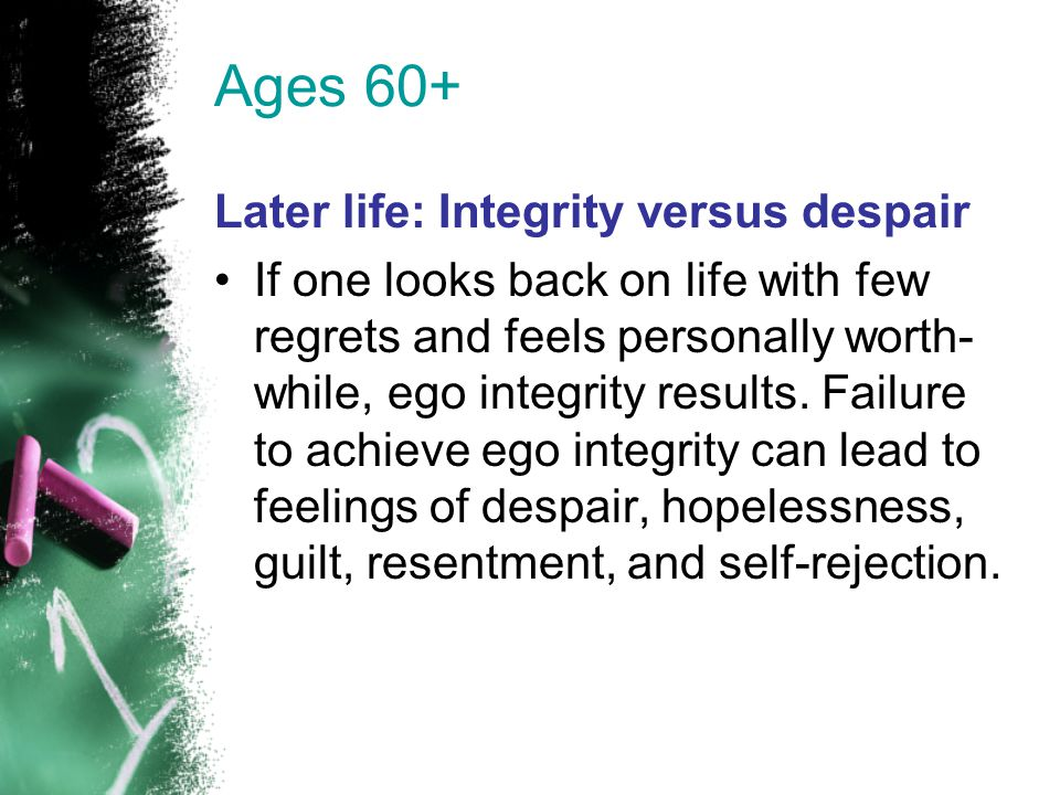 Ages 60+ Later life: Integrity versus despair