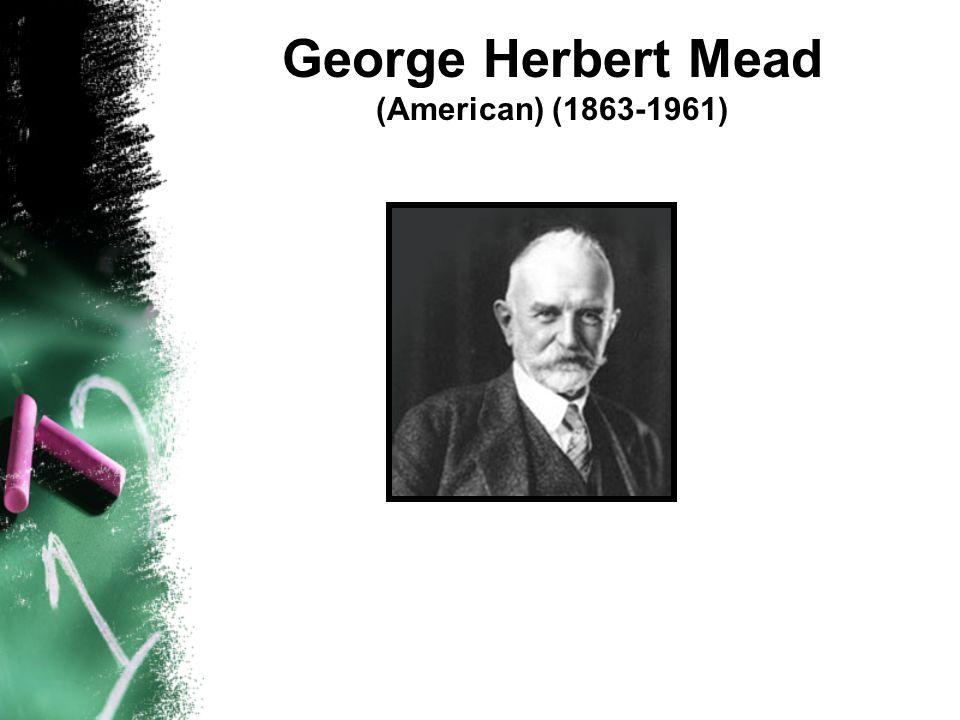George Herbert Mead (American) (1863-1961)