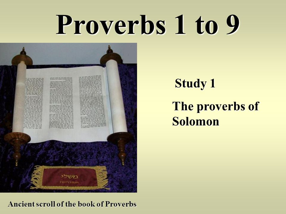 Proverbs 1 to 9 The proverbs of Solomon Study 1