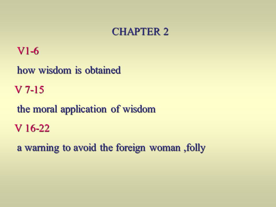 CHAPTER 2 V1-6. how wisdom is obtained. V 7-15.
