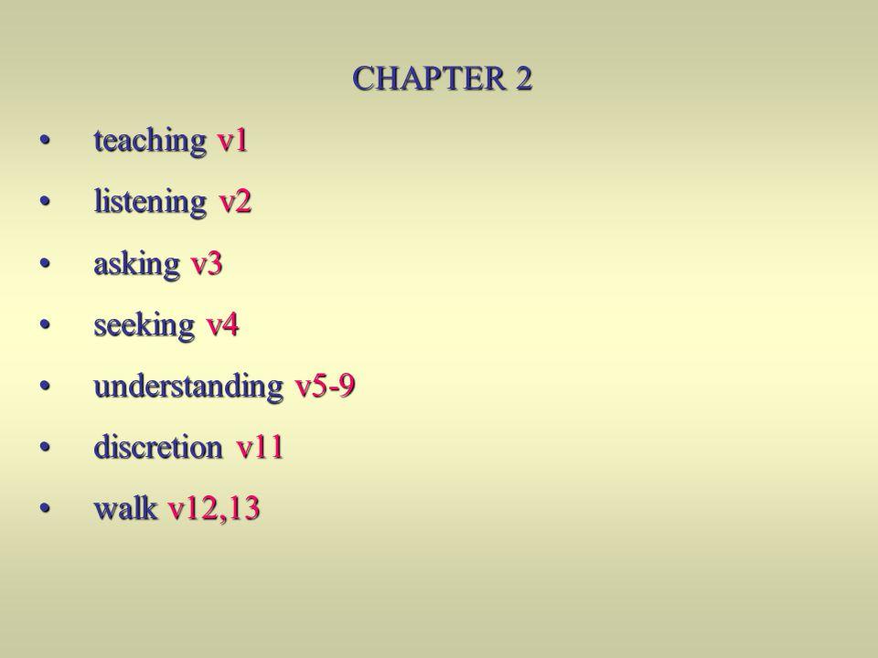 CHAPTER 2 teaching v1. listening v2. asking v3. seeking v4. understanding v5-9. discretion v11.