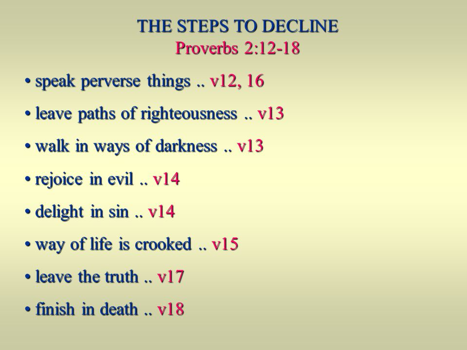THE STEPS TO DECLINE Proverbs 2:12-18