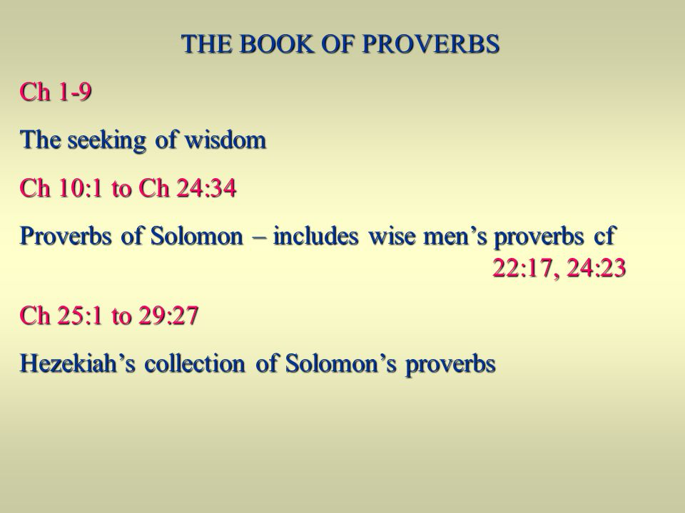 THE BOOK OF PROVERBS Ch 1-9. The seeking of wisdom. Ch 10:1 to Ch 24:34.