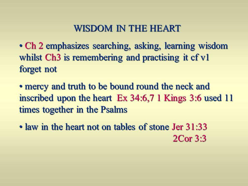WISDOM IN THE HEART Ch 2 emphasizes searching, asking, learning wisdom whilst Ch3 is remembering and practising it cf v1 forget not.