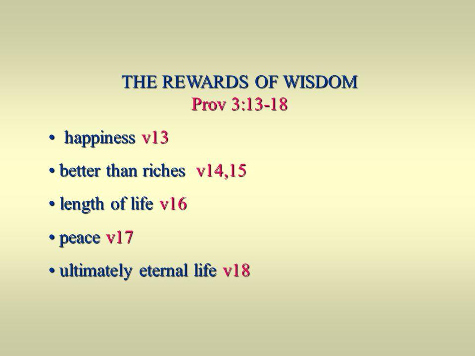 THE REWARDS OF WISDOM Prov 3:13-18