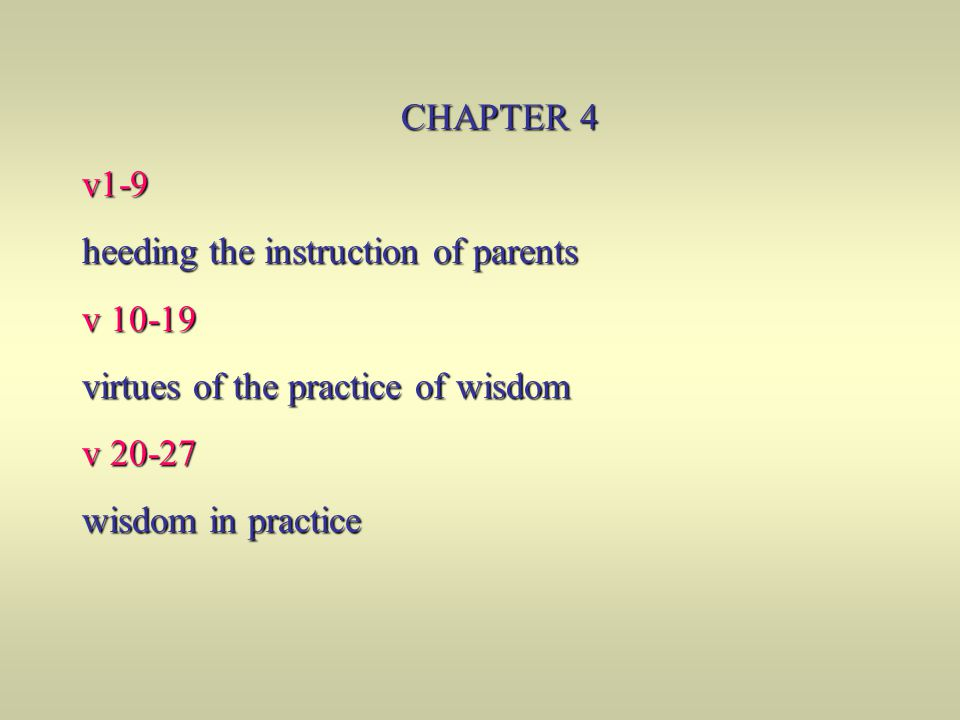 CHAPTER 4 v1-9. heeding the instruction of parents. v 10-19. virtues of the practice of wisdom. v 20-27.