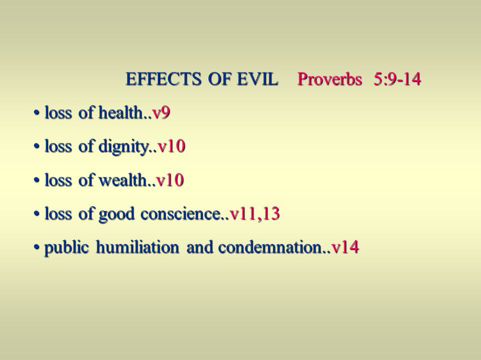 EFFECTS OF EVIL Proverbs 5:9-14