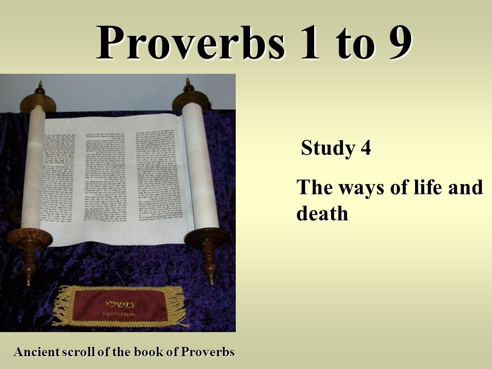 Proverbs 1 to 9 The ways of life and death Study 4