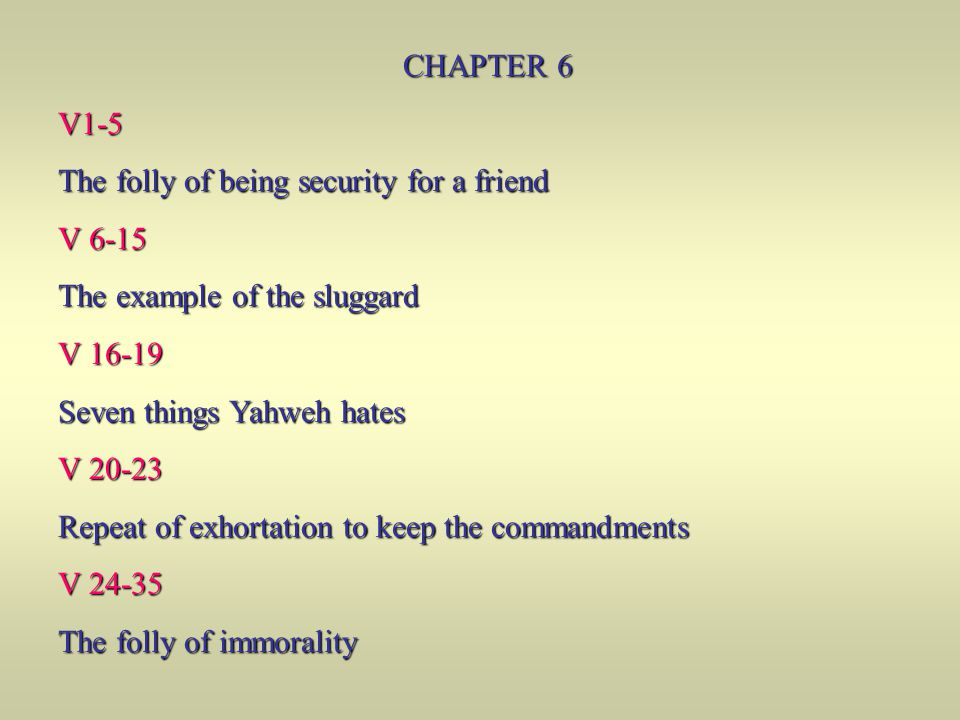CHAPTER 6 V1-5. The folly of being security for a friend. V 6-15. The example of the sluggard. V 16-19.