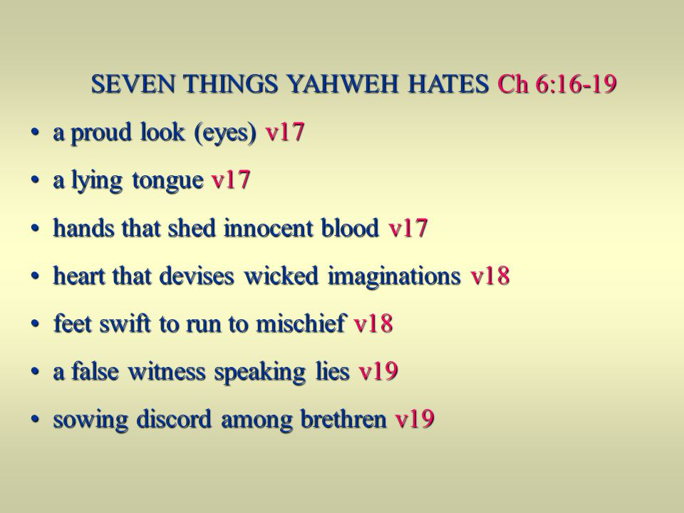 SEVEN THINGS YAHWEH HATES Ch 6:16-19