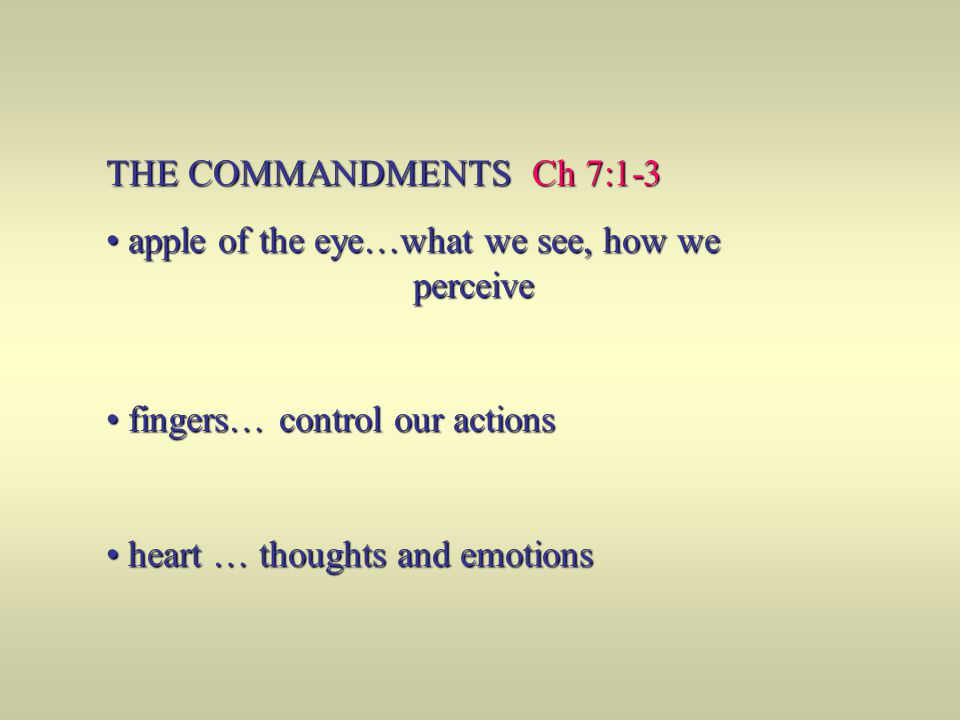 THE COMMANDMENTS Ch 7:1-3 apple of the eye…what we see, how we perceive. fingers… control our actions.