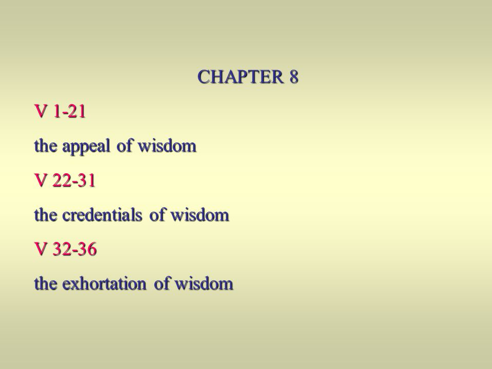 CHAPTER 8 V 1-21. the appeal of wisdom. V 22-31.