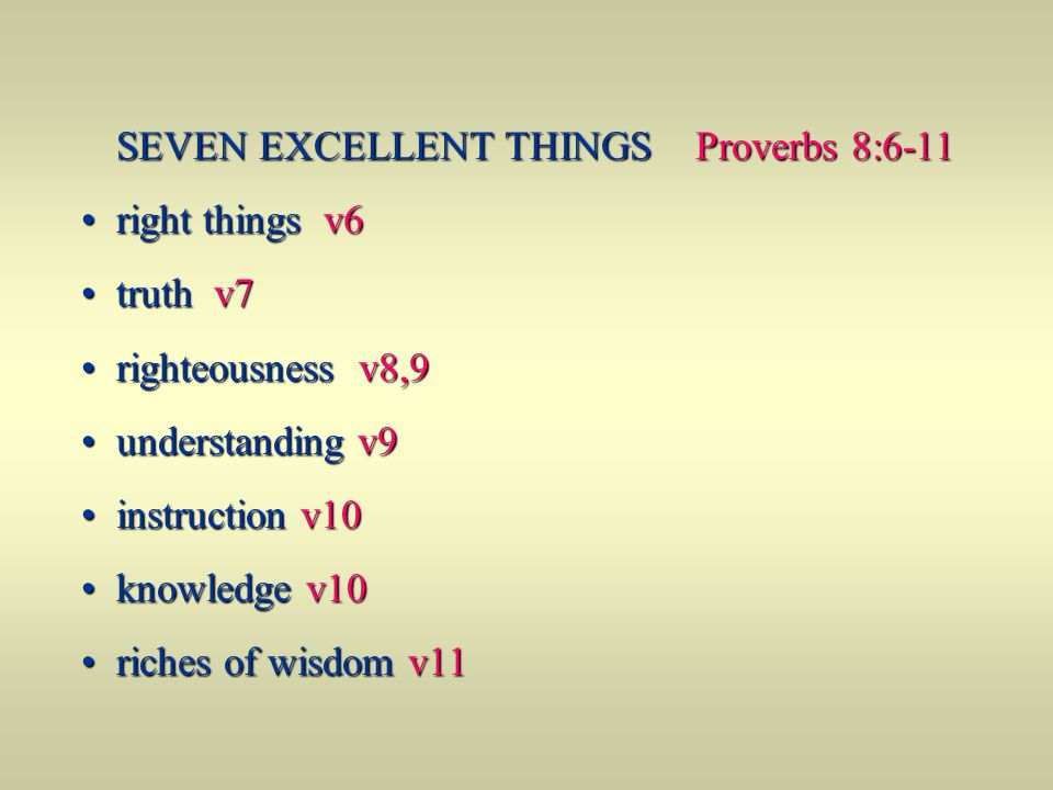 SEVEN EXCELLENT THINGS Proverbs 8:6-11