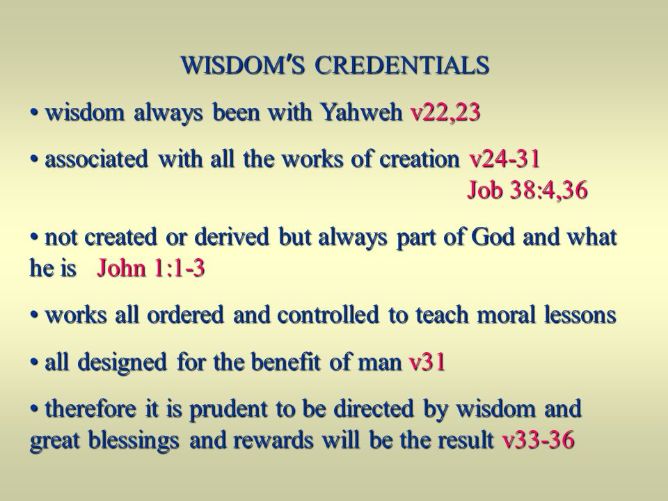 WISDOM'S CREDENTIALS wisdom always been with Yahweh v22,23.