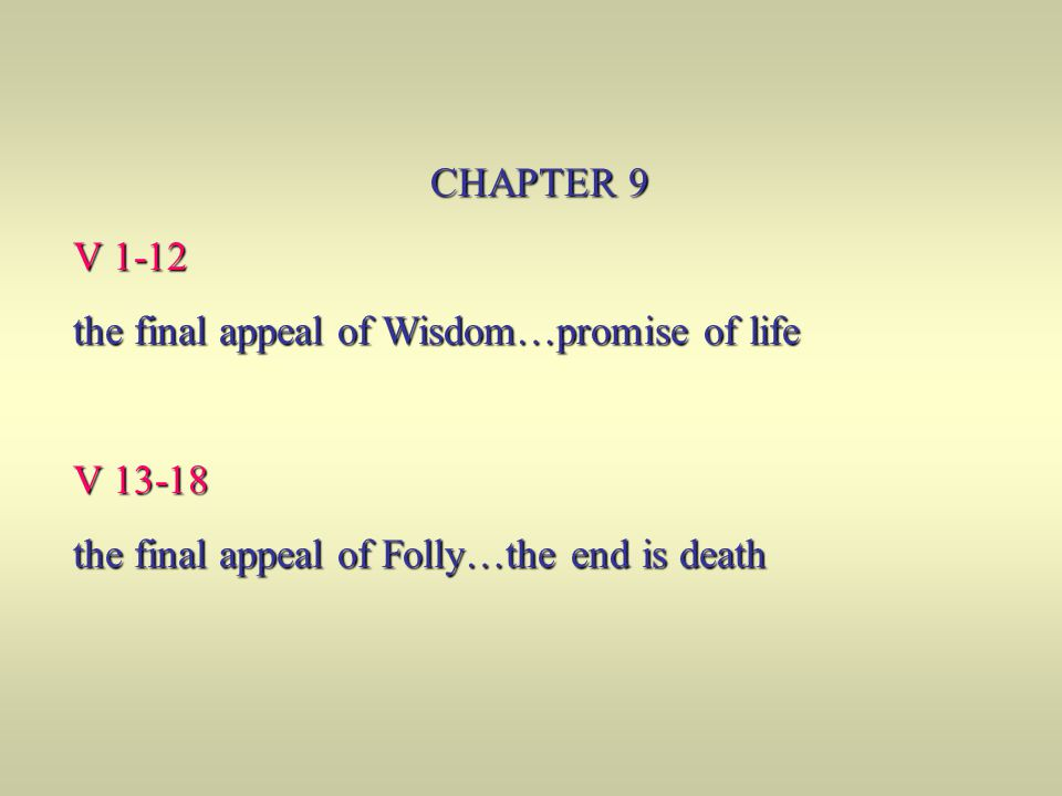 CHAPTER 9 V 1-12. the final appeal of Wisdom…promise of life.