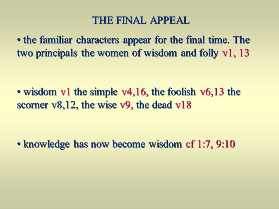 THE FINAL APPEAL the familiar characters appear for the final time. The two principals the women of wisdom and folly v1, 13.