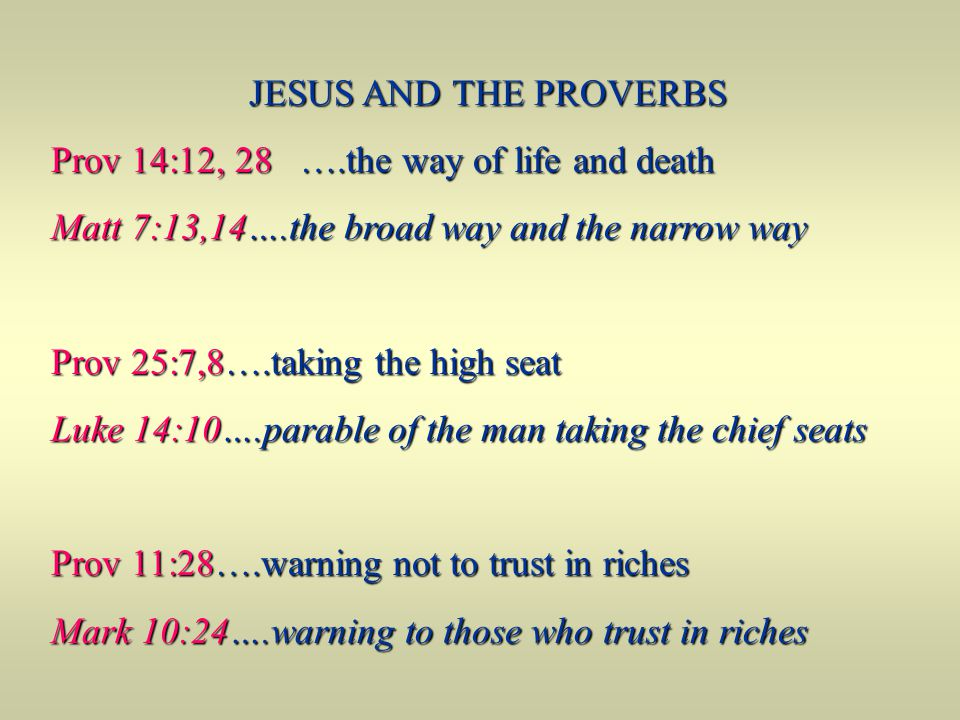 JESUS AND THE PROVERBS Prov 14:12, 28 ….the way of life and death. Matt 7:13,14….the broad way and the narrow way.