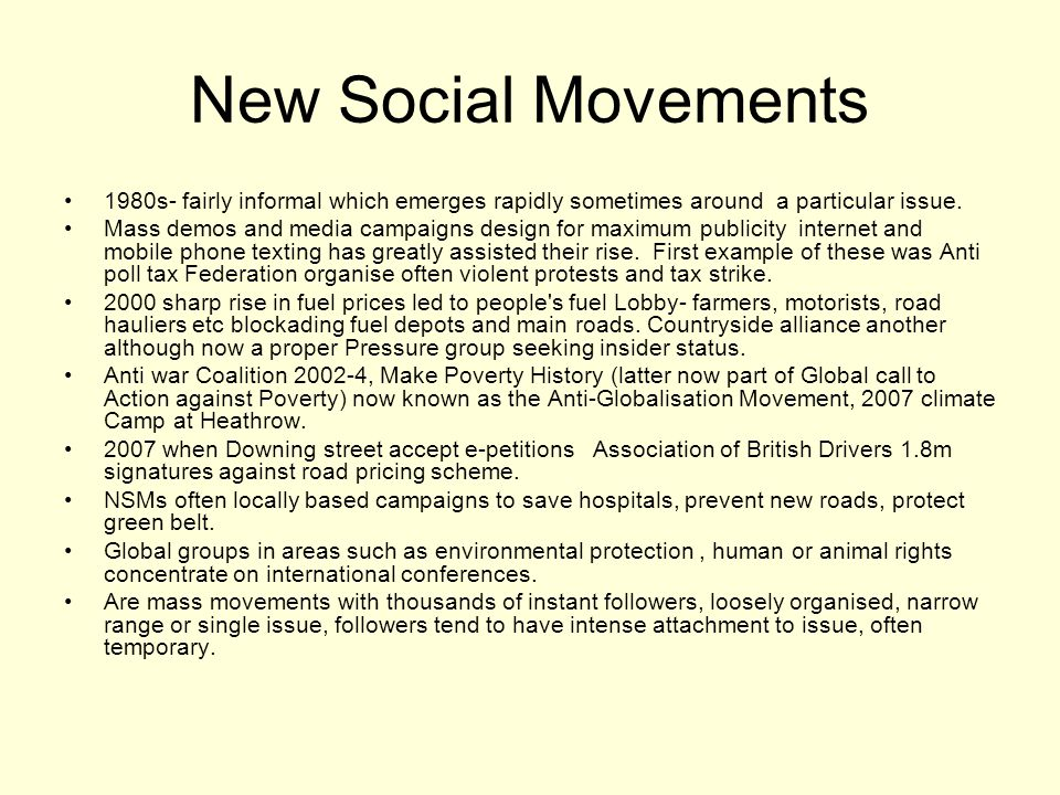 New Social Movements 1980s- fairly informal which emerges rapidly sometimes around a particular issue.