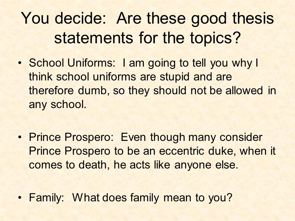 thesis statement school uniforms 01032013  best answer: there are 3 parts to every thesis statement 1) the topic of your essay 2) your opinion on the topic of your essay 3) the reasons for your.