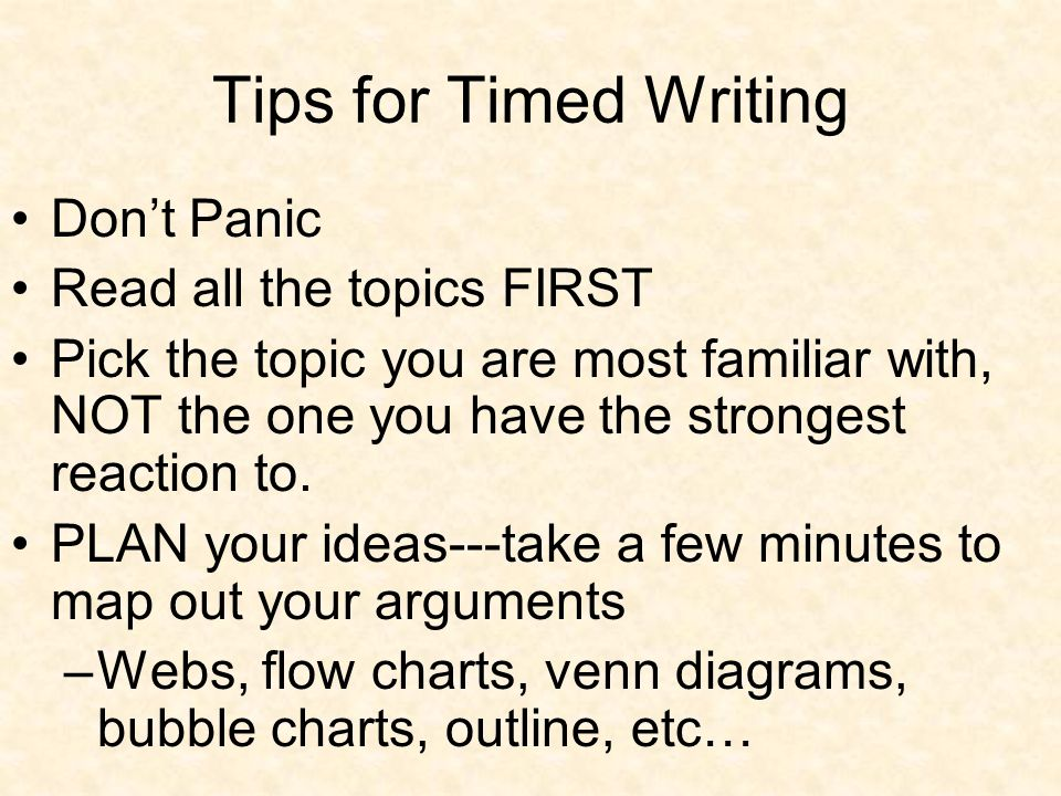 Tips for Timed Writing Don't Panic Read all the topics FIRST