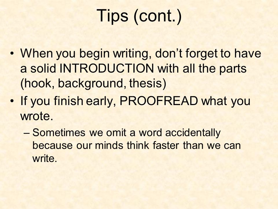 Tips (cont.) When you begin writing, don't forget to have a solid INTRODUCTION with all the parts (hook, background, thesis)