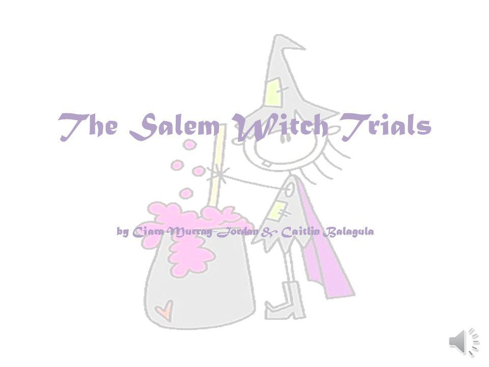 The Salem Witch Trials by Ciara Murray-Jordan & Caitlin Balagula