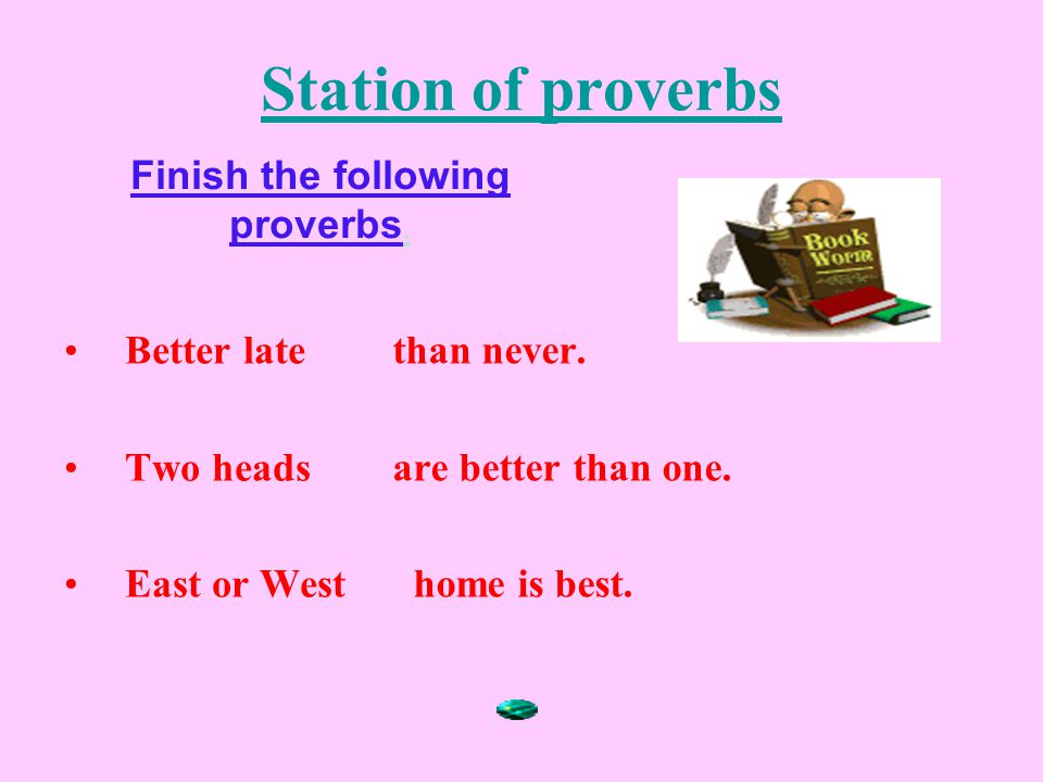 Finish the following proverbs.