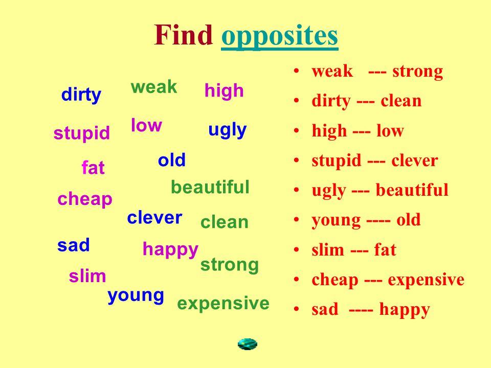 Find opposites weak --- strong dirty --- clean weak high dirty