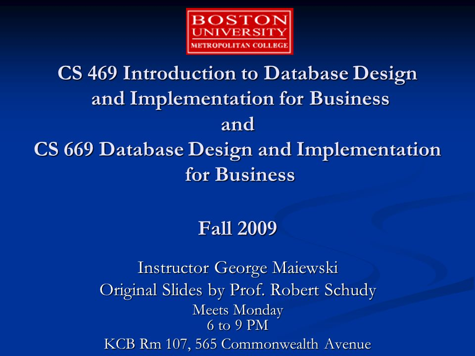CS 469 Introduction to Database Design and Implementation for Business and CS 669 Database Design and Implementation for Business Fall 2009