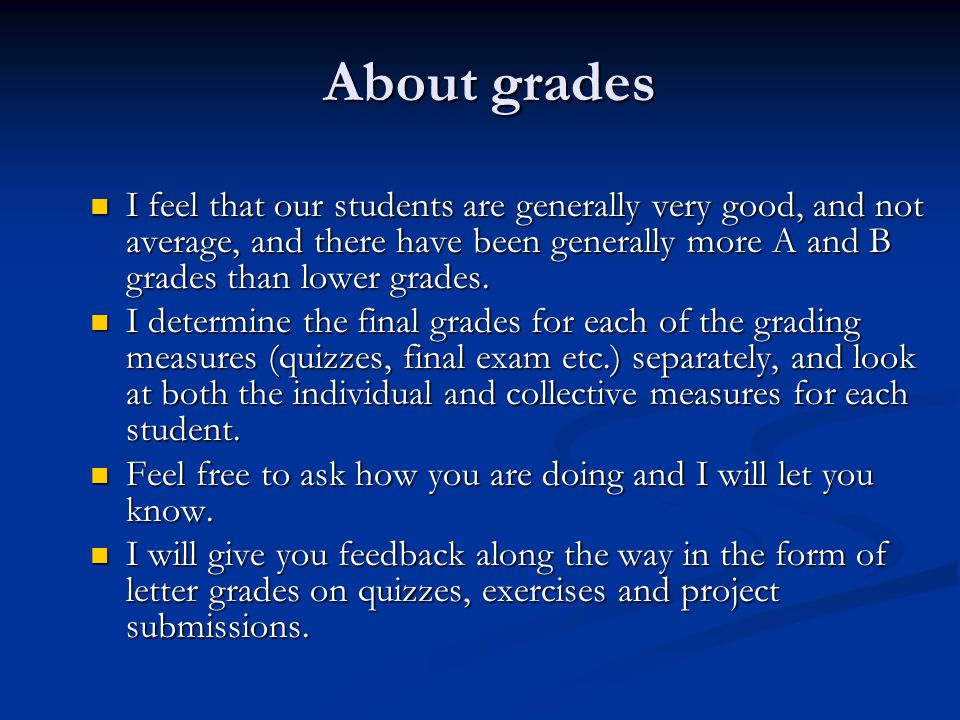 About grades I feel that our students are generally very good, and not average, and there have been generally more A and B grades than lower grades.