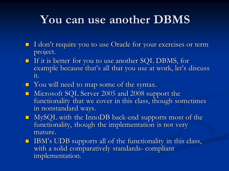 You can use another DBMS