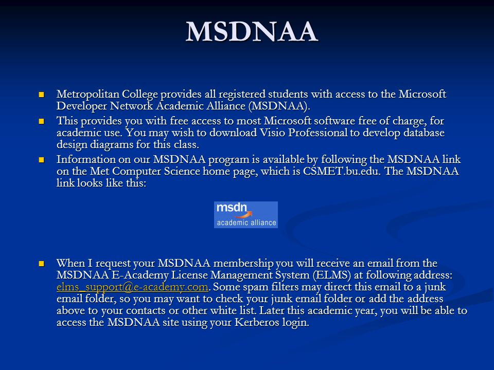MSDNAA Metropolitan College provides all registered students with access to the Microsoft Developer Network Academic Alliance (MSDNAA).