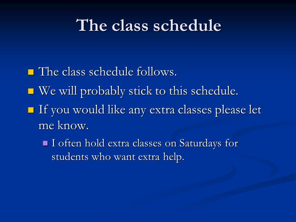 The class schedule The class schedule follows.