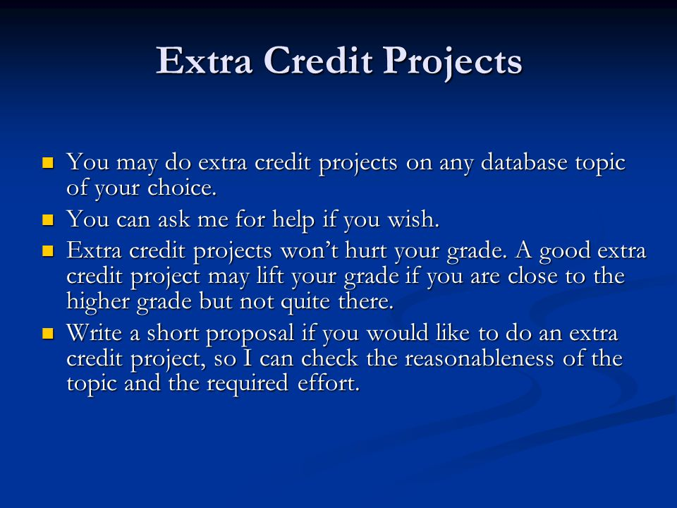 Extra Credit Projects You may do extra credit projects on any database topic of your choice. You can ask me for help if you wish.