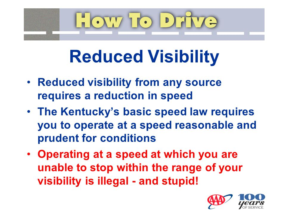 Reduced Visibility Reduced visibility from any source requires a reduction in speed.