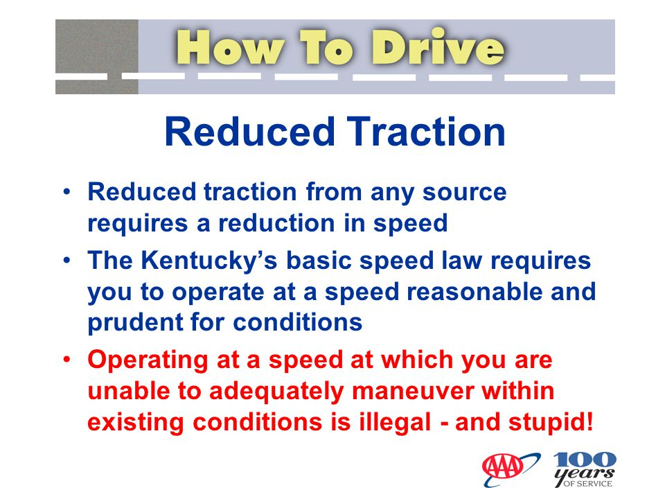 Reduced Traction Reduced traction from any source requires a reduction in speed.