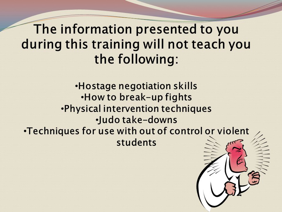 The information presented to you during this training will not teach you the following: