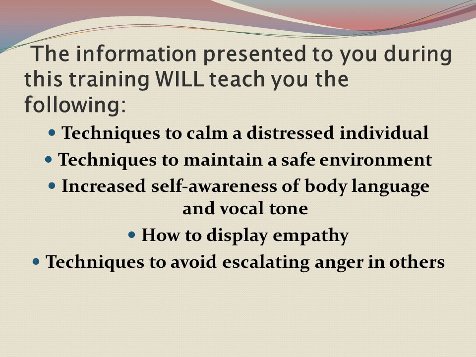 The information presented to you during this training WILL teach you the following: