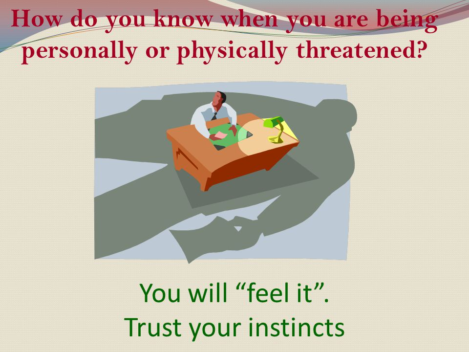 You will feel it . Trust your instincts