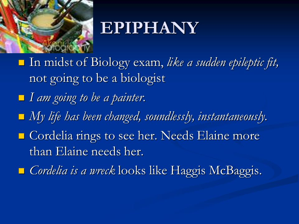EPIPHANY In midst of Biology exam, like a sudden epileptic fit, not going to be a biologist. I am going to be a painter.
