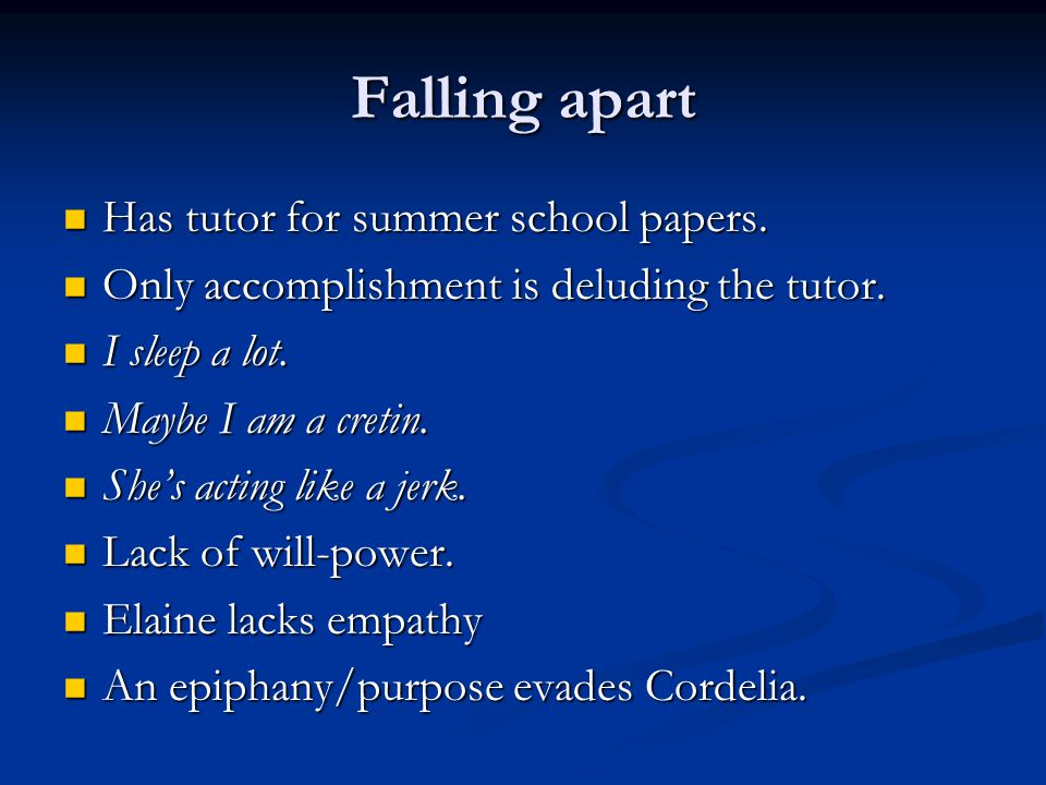 Falling apart Has tutor for summer school papers.