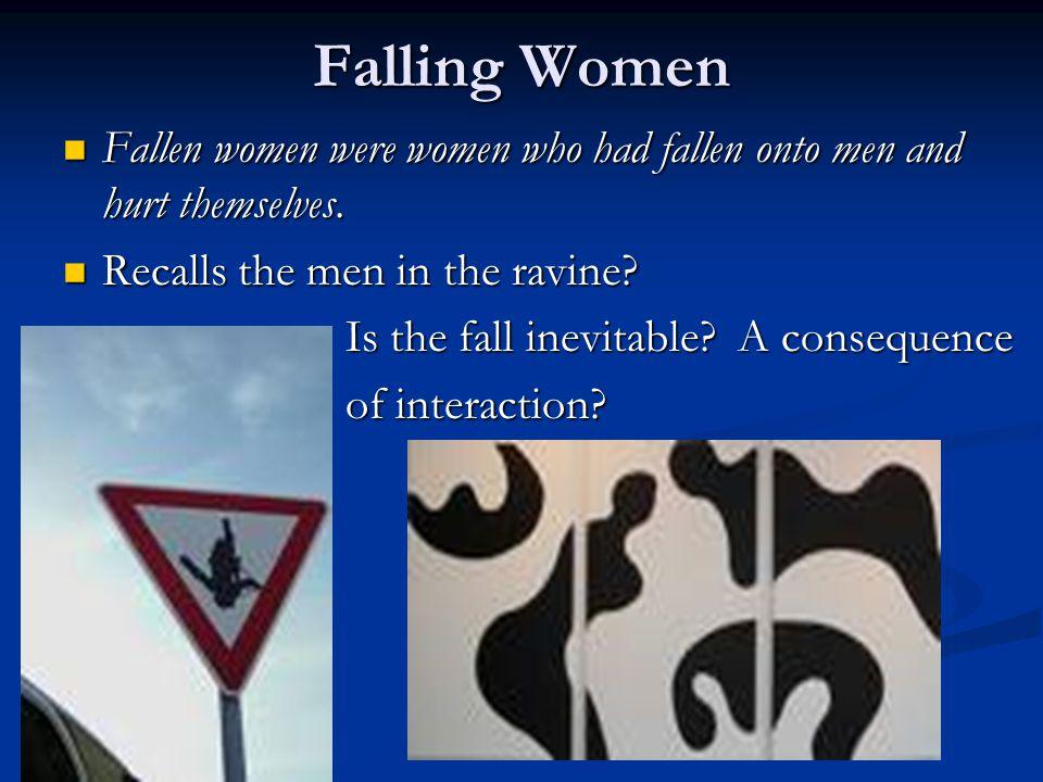 Falling Women Fallen women were women who had fallen onto men and hurt themselves. Recalls the men in the ravine